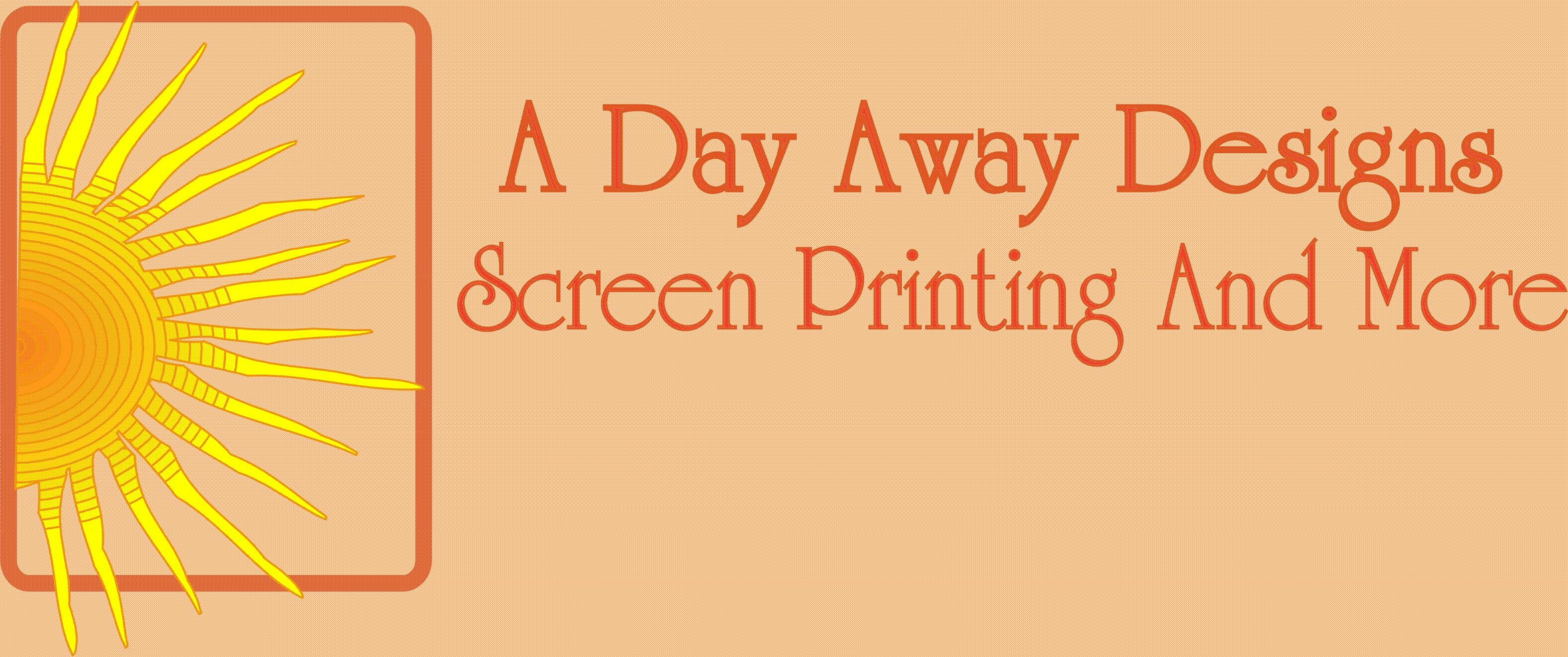 A Day Away Designs - Slik Screening - Heat Press and Promotional Products